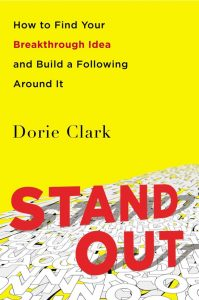 Dorie Clark – Stand Out, How to Find Your Breakthrough idea and Build a Following Around It